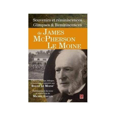 Souvenirs et réminiscences Glimpses Reminiscences de James McPherson Le Moine, de Roger Le Moine et Michel Gaulin : Sommaire