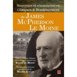 Souvenirs et réminiscences Glimpses Reminiscences de James McPherson Le Moine, de Roger Le Moine et Michel Gaulin :Bibliographie