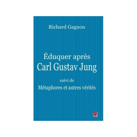 Éduquer après Carl Gustav Jung - suivi de Métaphores et autres vérités, de Richard Gagnon : Sommaire
