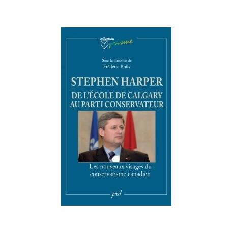 Stephen Harper. De l'école de Calgary au Parti conservateur. Les nouveaux visages du conservatisme canadien : Chapitre 5