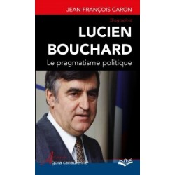 Lucien Bouchard. Le pragmatisme politique, de Jean-François Caron : Introduction
