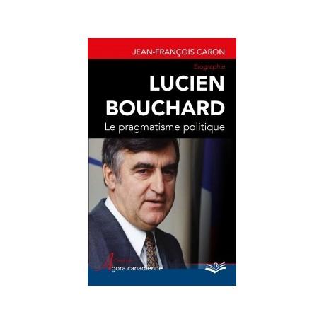 Lucien Bouchard. Le pragmatisme politique, de Jean-François Caron : Introduction