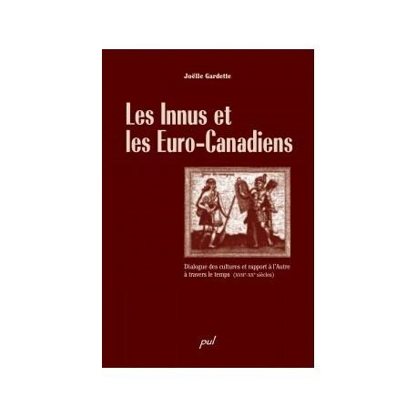 Les Innus et les Euro-Canadiens. Dialogue des cultures et rapport à l'Autre à travers le temps, de Joëlle Gardette : Sommaire