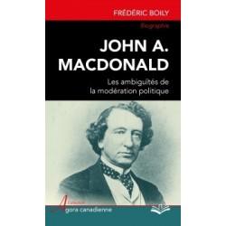 John A. Macdonald : les ambiguïtés de la modération politique, de Frédéric Boily : Introduction