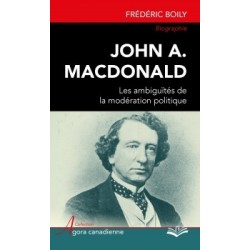John A. Macdonald : les ambiguïtés de la modération politique, de Frédéric Boily : Chapitre 3