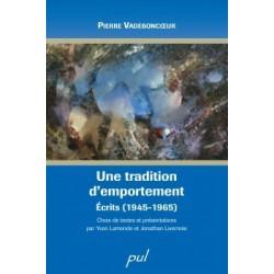 Une tradition d'emportement. Écrits (1945-1965), de Pierre Vadeboncoeur : Introduction