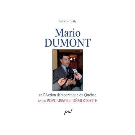 Mario Dumont et l'Action démocratique du Québec entre populisme et démocratie, de Frédéric Boily : Sommaire