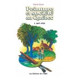 Peinture et société au Québec, 1603-1948, de David Karel : Sommaire