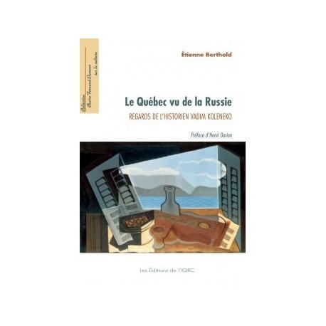 Le Québec vu de la Russie. Regards de l'historien Vadim Koleneko, de Etienne Berthold : Bibliographie