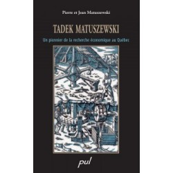 Tadek Matuszewski. Un pionnier de la recherche économique au Québec, de Jean Matuszewski, Pierre Matuszewski : Avant-propos