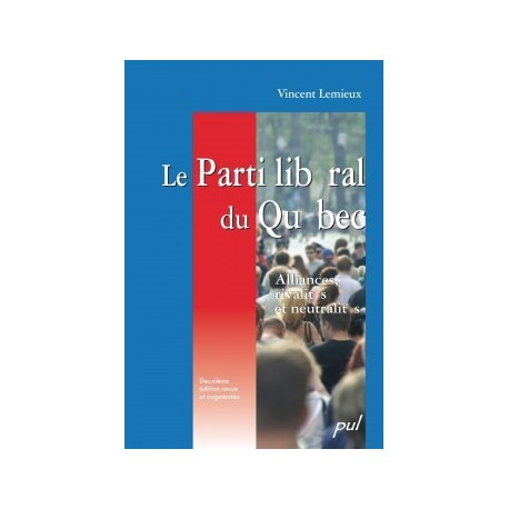 Le Parti libéral du Québec. Alliances, rivalités et neutralités, de Vincent Lemieux : Chapitre 3