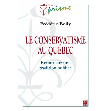 Le conservatisme au Québec. Retour sur une tradition oubliée, de Frédéric Boily : Sommaire