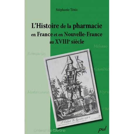 Histoire de la pharmacie en France et en Nouvelle-France au XVIIIe siècle, de Stéphanie Tésio : Sommaire