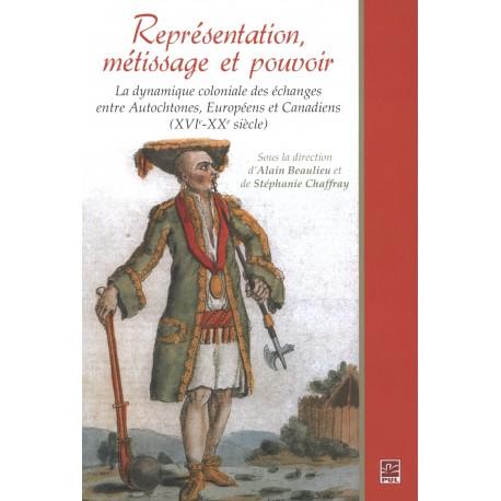Représentation, métissage et pouvoir, sous la direction d' Alain Beaulieu : Sommaire