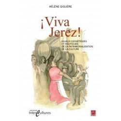 ¡Viva Jerez! Enjeux esthétiques et politique de la patrimonialisation de la culture, de Hélène Giguère : Sommaire