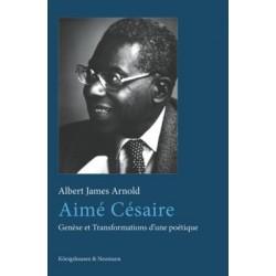 Aimé Césaire. Genèse et Transformations d'une poétique, de Arnold, Albert James : Bibliographie