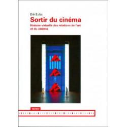 Sortir du cinéma. Histoire virtuelle des relations de l'art et du cinéma, de Érik Bullot