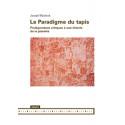 Le Paradigme du tapis. Prolégomènes critiques à une théorie de la planéité, de Joseph Masheck : Sommaire