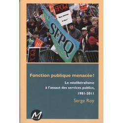 Fonction publique menacée. Le néolibéralisme à l'assaut des services publics 1981-2011