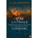 1758 La finale Promesses, splendeur et désolation de la dernière décennie de Louisbourg : Chapitre 6