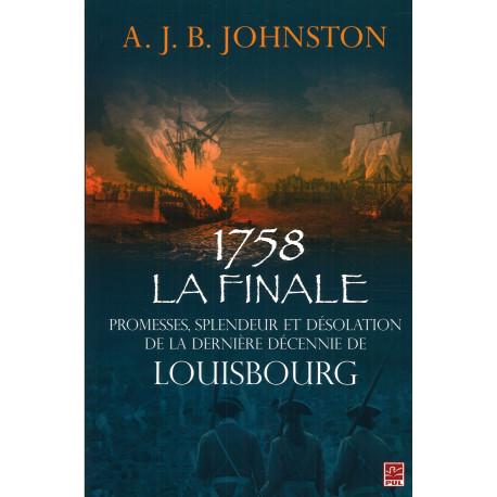 1758 La finale Promesses, splendeur et désolation de la dernière décennie de Louisbourg