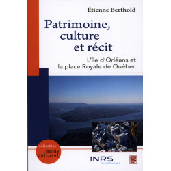 Patrimoine, culture et récit : l'île d'Orléans et la place Royale de Québec, de Etienne Berthold