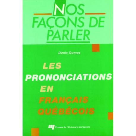 Nos façons de parler : prononciation en québécois de Denis Dumas : Pourquoi dit-on nous autres et donne-moi-z-en ?