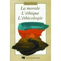 La morale, l'éthique, l'éthicologie-Une triple façon d'aborder les questions d'ordre moral de Pierre Fortin / EPIL. + BIBLIO