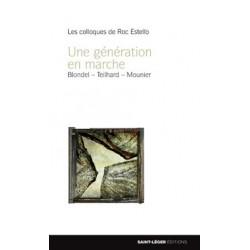 Une génération en marche: Blondel, Teilhard de Chardin, Mounier : sommaire