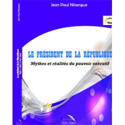 Le président de la République : mythes et réalités du pouvoir exécutif : chapitre 1