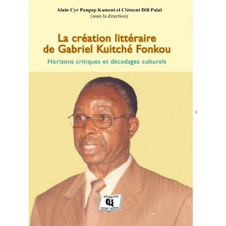 La création littéraire de Gabriel Kuitché Fonkou Sous la direction de Alain Cyr Pangop Kameni et Clément Dili Palaï : sommaire