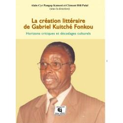 La création littéraire de Gabriel Kuitché Fonkou Sous dir. de Alain Cyr Pangop Kameni et Clément Dili Palaï : chapitre 1