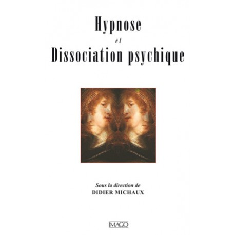 Hypnose et Dissociation psychique sous la Direction De Didier Michaux : introduction