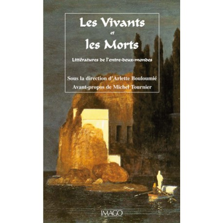 Les Vivants et les Morts : littératures de l'entre-deux-mondes sous la direction d'Arlette Bouloumié