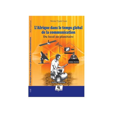L'Afrique dans le temps global de la communication de Michel TJADÉ EONÈ : sommaire