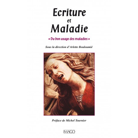 Ecriture et Maladie Sous la direction d'Arlette Bouloumié : Introduction
