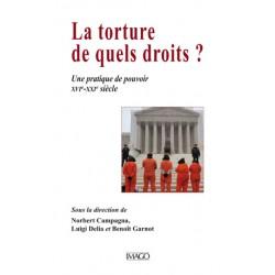 La torture, de quels droits ? Sous la direction de Norbert Campagna, Luigi Delia et Benoît Garnot : Introduction