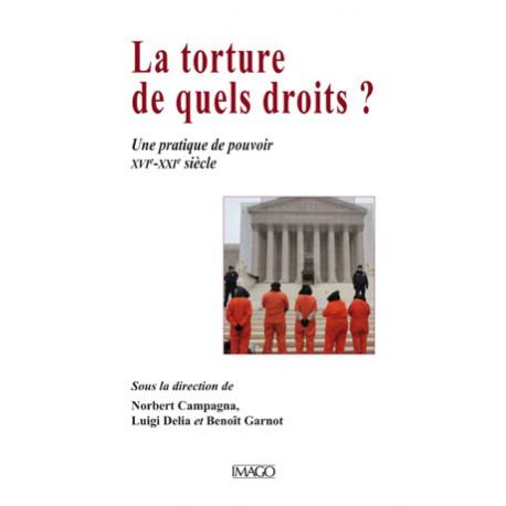 La torture, de quels droits ? Sous la direction de Norbert Campagna, Luigi Delia et Benoît Garnot : sommaire