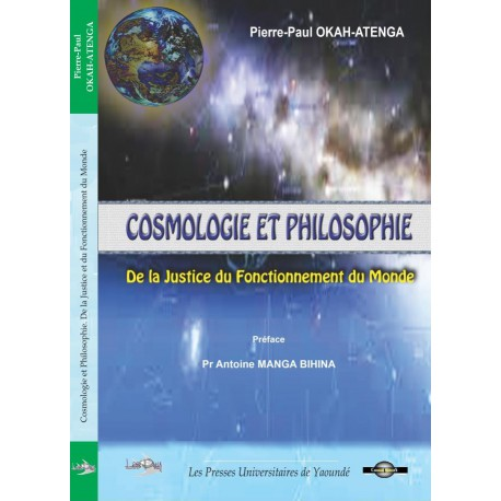 Cosmologie et Philosophie. De la justice et du fonctionnement du monde, de Pierre-Paul Okah-Atenga : Sommaire