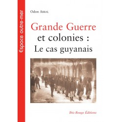 Grande Guerre et colonies : Le cas guyanais, de Odon Abbal : Introduction