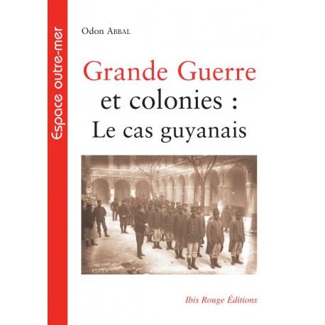 Grande Guerre et colonies : Le cas guyanais, de Odon Abbal : Sommaire