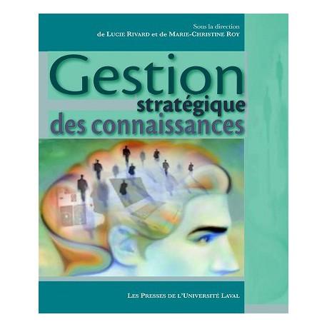 Gestion stratégique des connaissances, sous la direction de L. Rivard et M.-Ch. Roy à télécharger sur artelittera.com