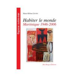 Habiter le monde Martinique 1946-2006, de Marie-Hélène Léotin : Bibliographie