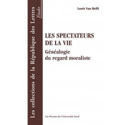 Les Spectateurs de la vie. Généalogie du regard moraliste de Louis Van Delft : Introduction