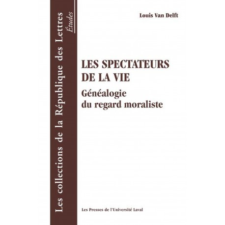 Les Spectateurs de la vie. Généalogie du regard moraliste de Louis Van Delft : Sommaire