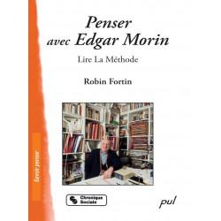 Penser avec Edgar Morin. Lire La Méthode de Robin Fortin : Introduction