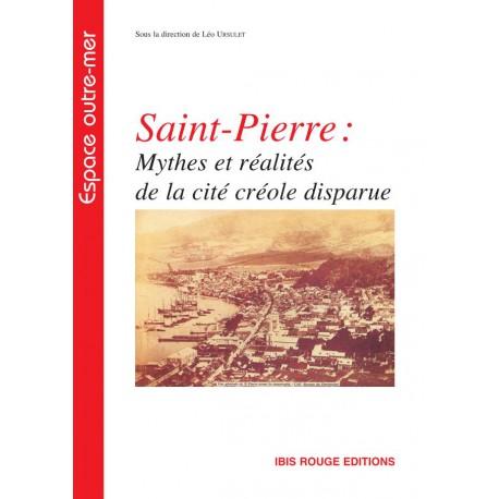 Saint-Pierre: Mythes et réalités de la cité créole disparue : Sommaire