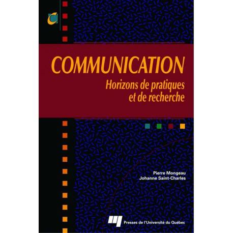 COMMUNICATION Horizons de pratiques et de recherche Sous la direction de Johanne Saint-Charles Pierre Mongeau / sommaire