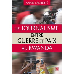Le Journalisme entre guerre et paix au Rwanda : Chapitre 1