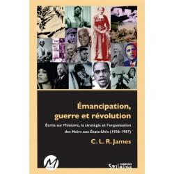 Émancipation, guerre et révolution, de C. L. R. James : Sommaire